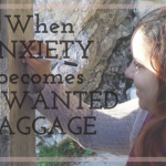 When anxiety becomes unwanted baggage