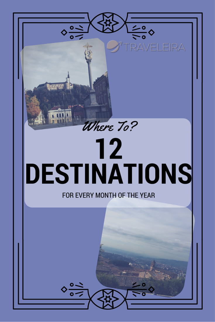 WHERE TO?: 12 Destinations for every month of the year | Traveleira