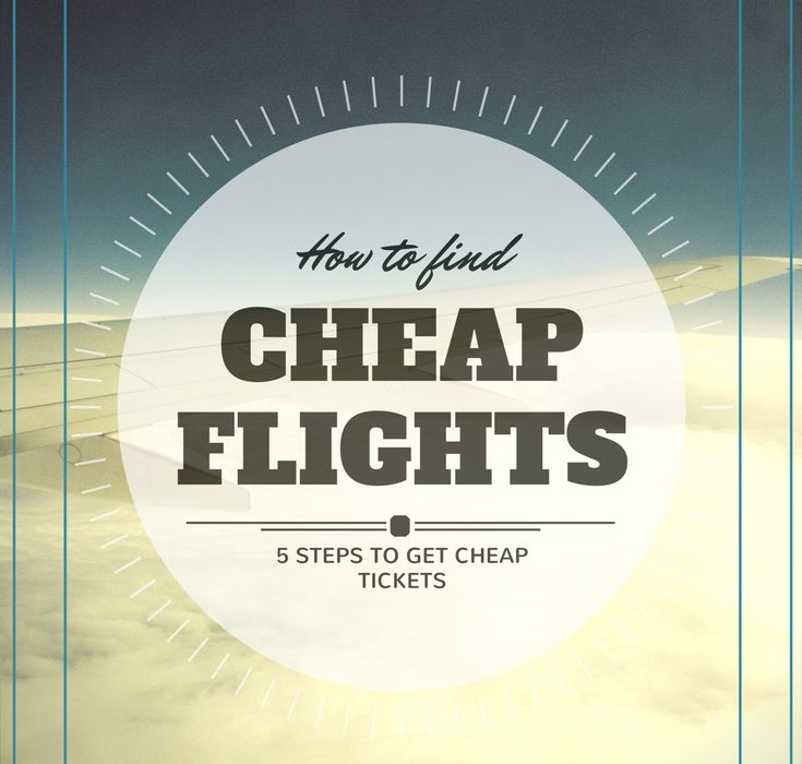 How to Find Cheap Flights: 5 Steps to Get Cheap Tickets