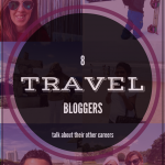 8 Travel Bloggers… talk about their other careers