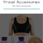 Travel Accessories: My Top 10 Accessories
