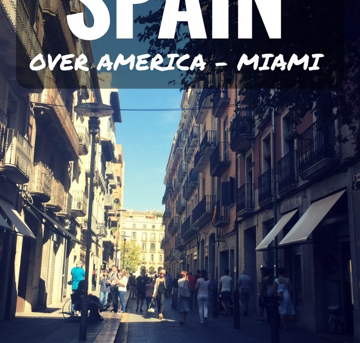 5 Reasons I Prefer Spain Over America (Miami)