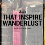 Books That Inspire Wanderlust – Travel Bloggers Picks