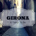 Girona: 6 Things To Do Around The City